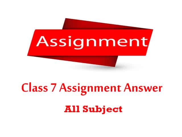 Class 7 Assignment Answer (English, Math, Science, ICT, BGS, Bangla, Religion)
